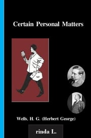 Certain Personal Matters ebook by Wells H. G. (Herbert George)