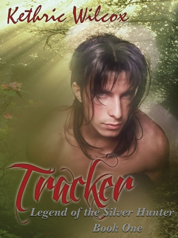 Tracker: Legend of the Silver Hunter ebook by Kethric Wilcox
