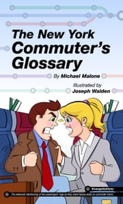 The New York Commuter's Glossary ebook by Michael Malone,Joseph Walden