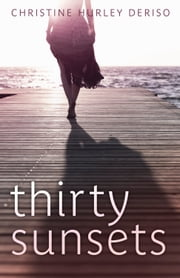 Thirty Sunsets ebook by Christine Hurley Deriso