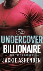 The Undercover Billionaire - A Billionaire SEAL Romance ebook by Jackie Ashenden