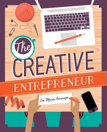 The Creative Entrepreneur - Business Made Beautiful For Artists, Makers and Designers ebook by Isa Maria Seminega