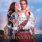 Escaping His Grace audiobook by Kristin Vayden
