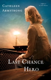 Last Chance Hero (A Place to Call Home Book #4) - A Novel ebook by Cathleen Armstrong