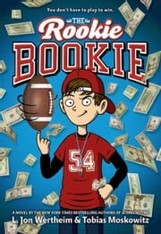 The Rookie Bookie ebook by L. Jon Wertheim,Tobias J. Moskowitz