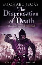 Dispensation of Death (Last Templar Mysteries 23) - Danger, intrigue and murder in a thrilling medieval adventure ebook by Michael Jecks