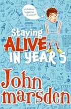 Staying Alive in Year 5 ebook by John Marsden