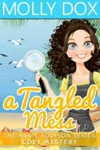 A Tangled Mess - An Annie Addison Cozy Mystery, #2 ebook by Molly Dox