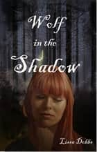 Wolf in the Shadow ebook by Lissa Dobbs
