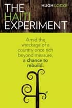 The Haiti Experiment ebook by Hugh Locke