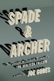 Spade & Archer - The Prequel to Dashiell Hammett's The Maltese Falcon ebook by Joe Gores