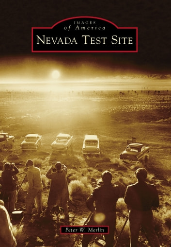 Nevada Test Site ebook by Peter W. Merlin