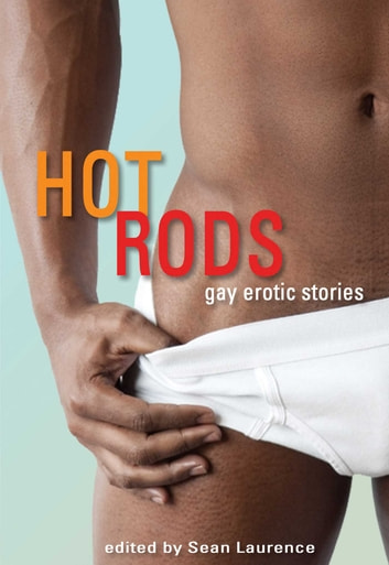 Hot Rods - Gay Erotic Stories ebook by Sean Laurence