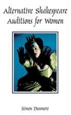 Alternative Shakespeare Auditions for Women ebook by Simon Dunmore