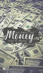 All about the money - Thriller ebook by Felix A. Münter