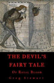 The Devil's Fairy Tale, Book Three: Of Royal Blood ebook by Greg Stewart