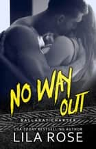No Way Out - Hawks MC: Ballarat Charter, #4 ebook by Lila Rose