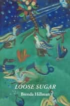 Loose Sugar ebook by Brenda Hillman