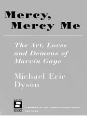 Mercy, Mercy Me - The Art, Loves and Demons of Marvin Gaye ebook by Michael Eric Dyson