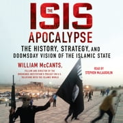 The ISIS Apocalypse - The History, Strategy, and Doomsday Vision of the Islamic State audiobook by William McCants