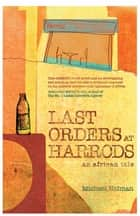 Last Orders at Harrods ebook by Michael Holman