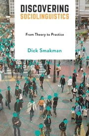 Discovering Sociolinguistics - From Theory to Practice ebook by Dick Smakman
