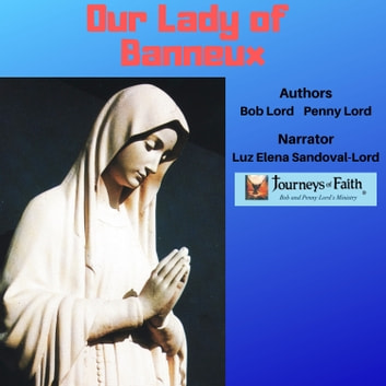 Our Lady of Banneux audiobook by Bob Lord,Penny Lord
