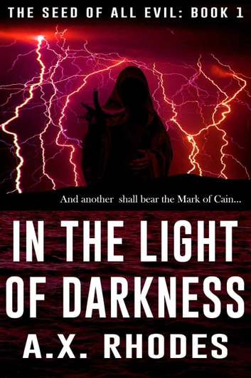 In the Light of Darkness - The Seed of All Evil, #1 ebook by A.X. Rhodes