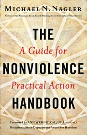 The Nonviolence Handbook - A Guide for Practical Action ebook by Michael N. Nagler Ph.D.