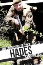 Hades - The Champions of 1943 - Part 3 ebook by Kenneth Tam