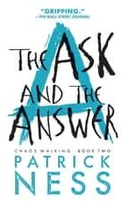 The Ask and the Answer (Chaos Walking Book 2) ebook by Patrick Ness