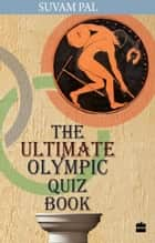 The Ultimate Olympic Quiz Book ebook by Suvam Pal