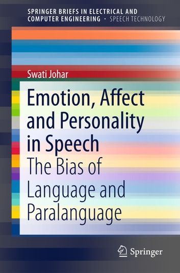 Emotion, Affect and Personality in Speech - The Bias of Language and Paralanguage ebook by Swati Johar