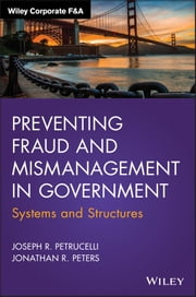 Preventing Fraud and Mismanagement in Government - Systems and Structures ebook by Joseph Petrucelli,Jonathan R. Peters