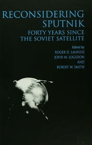 Reconsidering Sputnik - Forty Years Since the Soviet Satellite ebook by Roger D. Lanius,John M. Logsdon,Robert W. Smith