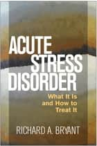Acute Stress Disorder ebook by Richard A. Bryant, PhD