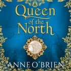 Queen of the North audiobook by Anne O'Brien