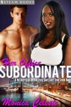 Her Office Subordinate - A Hot Interracial BWWM Erotic Short Story from Steam Books ebook by Monica Celeste, Steam Books