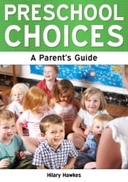 Preschool Choices: A Parent's Guide ebook by Hilary Hawkes