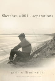 Sketches #001: 'separations' ebook by Gavin William Wright
