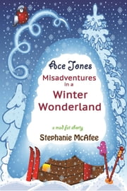 Ace Jones: Misadventures in a Winter Wonderland ebook by Stephanie McAfee