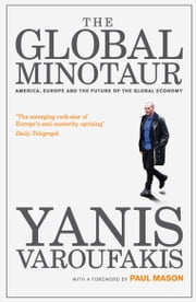 The Global Minotaur - America, Europe and the Future of the Global Economy ebook by Yanis Varoufakis,Paul Mason
