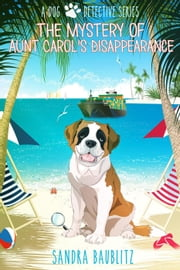 The Mystery of Aunt Carol's Disappearance - A Dog Detective Series, #2 ebook by Sandra Baublitz