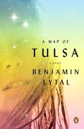 A Map of Tulsa - A Novel ebook by Benjamin Lytal