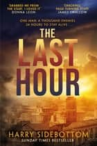 The Last Hour - Relentless, brutal, brilliant. 24 hours in Ancient Rome ebook by Harry Sidebottom