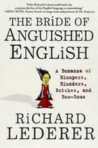 The Bride of Anguished English - A Bonanza of Bloopers, Blunders, Botches, and Boo-Boos ebook by Richard Lederer