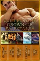 Gold Book of Grown-Up Fairytales - Volume 4 ebook by V.S. Morgan, Desiree Holt, Jon Keys
