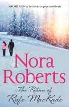 The Return Of Rafe MacKade: the classic story from the queen of romance that you won't be able to put down (The MacKade Brothers, Book 1) ebook by Nora Roberts
