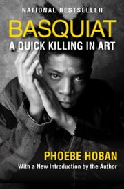 Basquiat - A Quick Killing in Art ebook by Phoebe Hoban