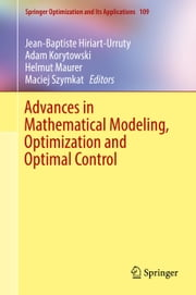 Advances in Mathematical Modeling, Optimization and Optimal Control ebook by Jean-Baptiste Hiriart-Urruty,Adam Korytowski,Helmut Maurer,Maciej Szymkat